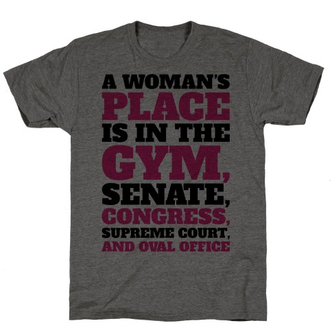A Woman's Place Is In The Gym Senate Congress Supreme Court and Oval Office T-Shirt
