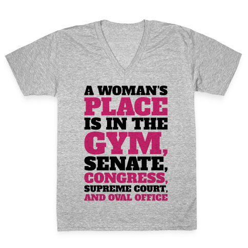 A Woman's Place Is In The Gym Senate Congress Supreme Court and Oval Office V-Neck Tee Shirt