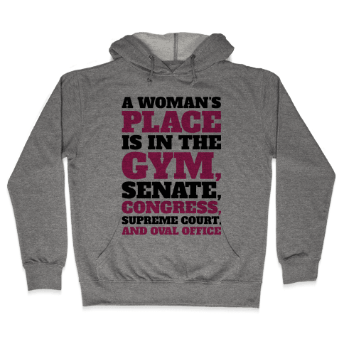 A Woman's Place Is In The Gym Senate Congress Supreme Court and Oval Office Hooded Sweatshirt