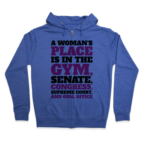 A Woman's Place Is In The Gym Senate Congress Supreme Court and Oval Office Zip Hoodie
