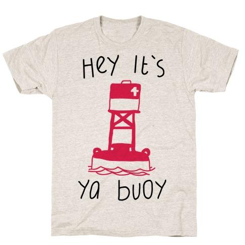 Hey It's Ya Buoy  T-Shirt