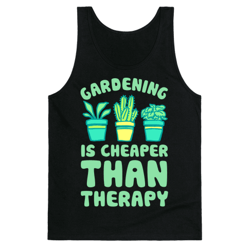 Gardening Is Cheaper Than Therapy Tank Top