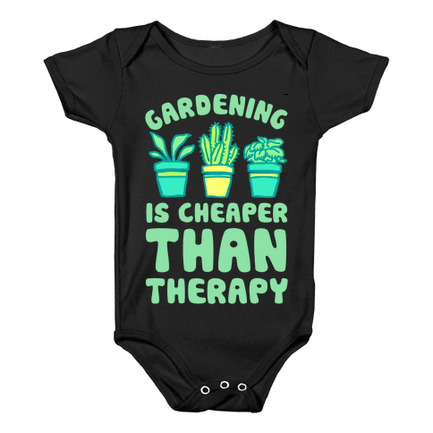Gardening Is Cheaper Than Therapy Baby Onesy