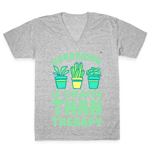 Gardening Is Cheaper Than Therapy V-Neck Tee Shirt