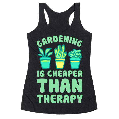 Gardening Is Cheaper Than Therapy Racerback Tank Top
