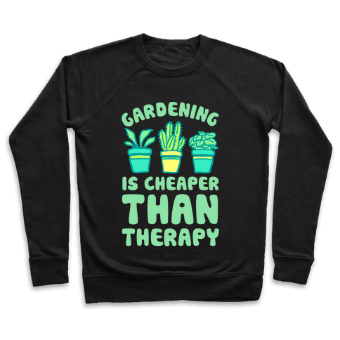 Gardening Is Cheaper Than Therapy Pullover