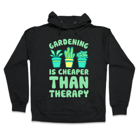 Gardening Is Cheaper Than Therapy Hooded Sweatshirt