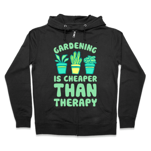 Gardening Is Cheaper Than Therapy Zip Hoodie