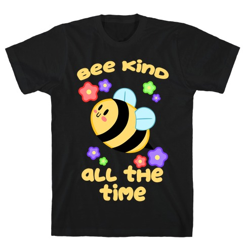 Bee Kind, All The Time T-Shirt