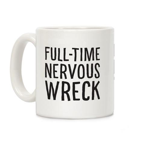 Fulltime Nervous Wreck Coffee Mug