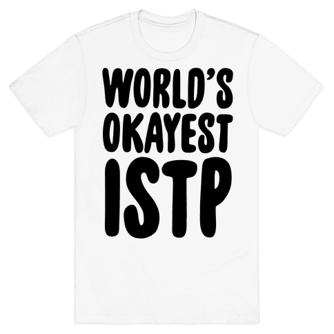 World's Okayest ISTP Mens T-Shirt