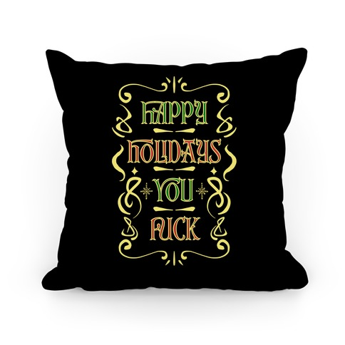 Happy Holidays You F*** Pillow