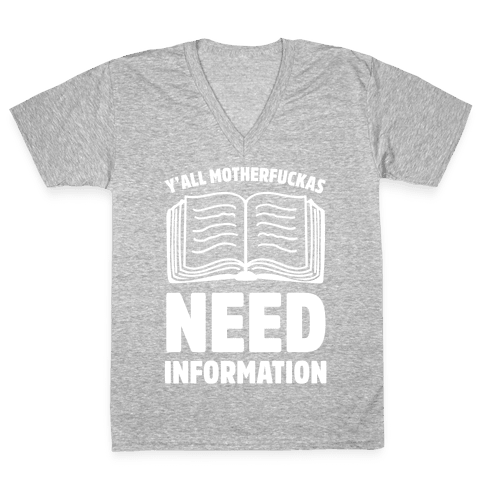 Y'all MotherF***as Need Information V-Neck Tee Shirt