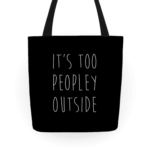 It's Too Peopley Out Tote
