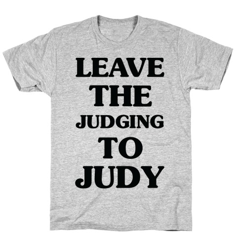 Leave the Judging To Judy T-Shirt