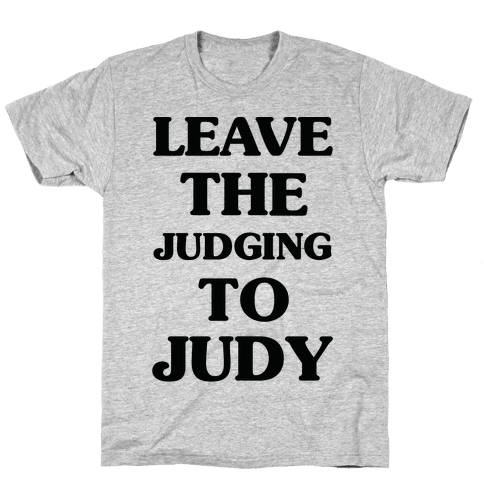 Leave the Judging To Judy Mens/Unisex T-Shirt