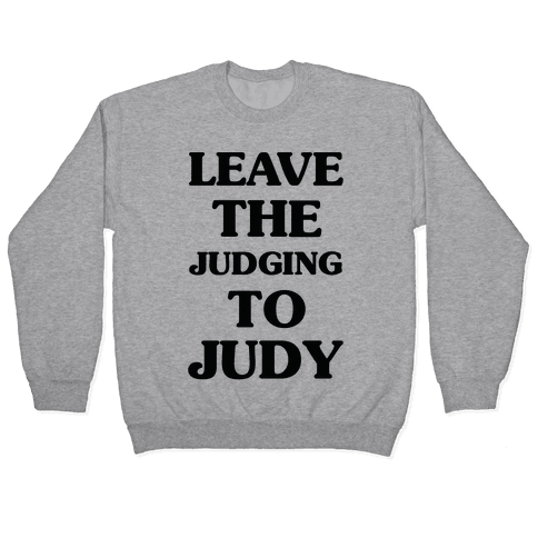 Leave the Judging To Judy Pullover