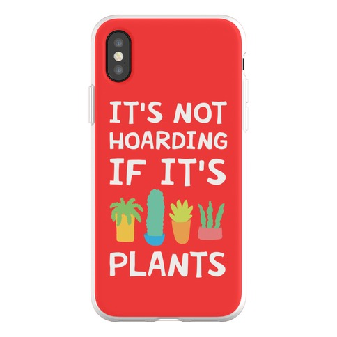 It's Not Hoarding If It's Plants Phone Flexi-Case