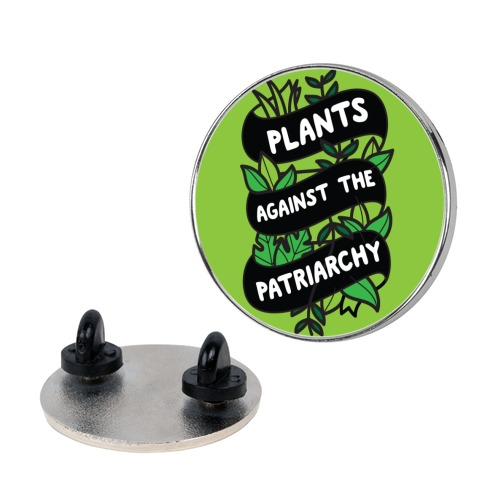Plants Against The Patriarchy Pin