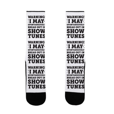 Warning! I May Spontaneously Break Out In Show Tunes Sock