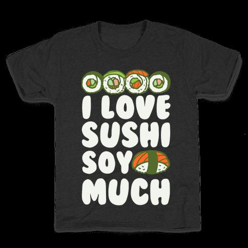 I Love Sushi Soy Much Kids T-Shirt