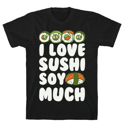 I Love Sushi Soy Much T-Shirt