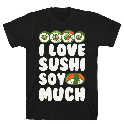 I Love Sushi Soy Much Mens T-Shirt