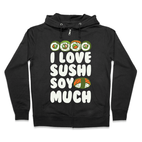 I Love Sushi Soy Much Zip Hoodie