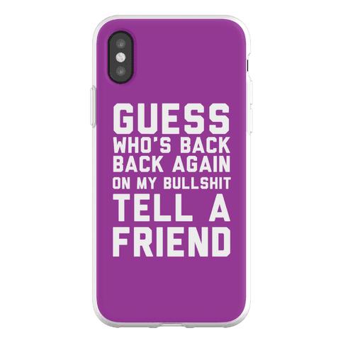 Guess Who's Back Back Again On My Bullshit Tell A Friend Phone Flexi-Case