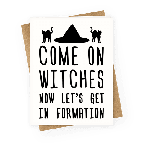Come On Witches Now Let's Get In Formation Greeting Card