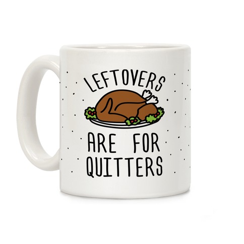 Leftovers Are For Quitters Coffee Mug