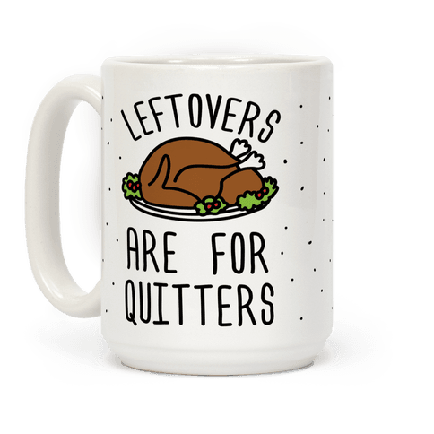 Leftovers Are For Quitters