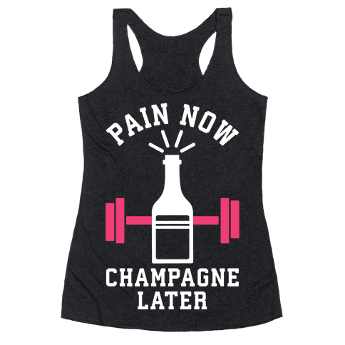 Pain Now Champagne Later Racerback Tank Top