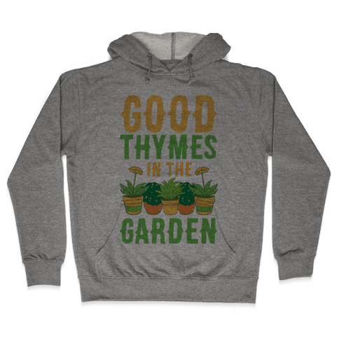 Good Thymes in the Garden Hooded Sweatshirt