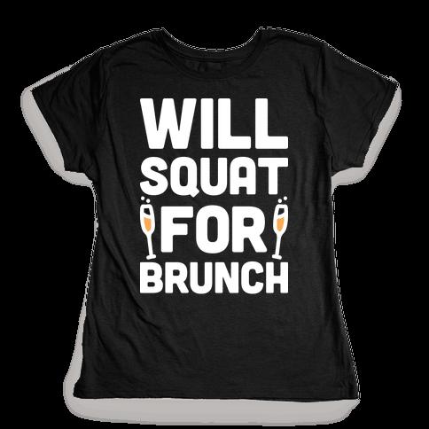Will Squat For Brunch Womens T-Shirt
