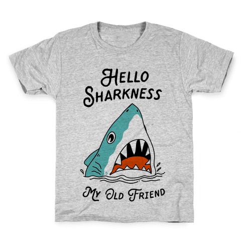 Hello Sharkness My Old Friend Kids T-Shirt