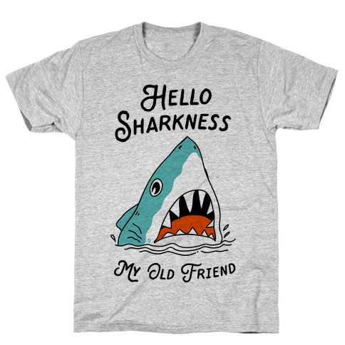 Hello Sharkness My Old Friend T-Shirt