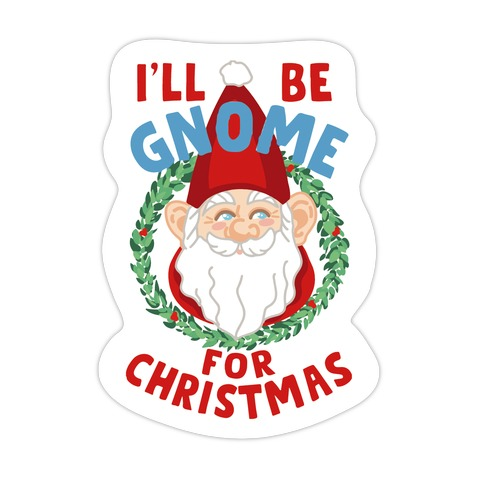 I'll Be Gnome for Christmas Die Cut Sticker
