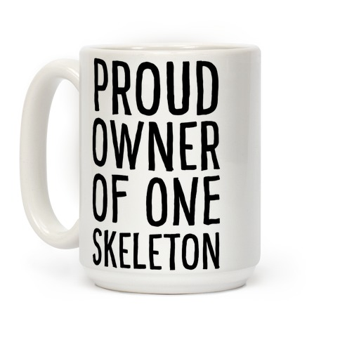 Proud Owner of One Skeleton Coffee Mug