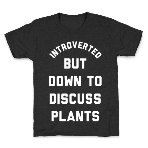 Introverted But Down to Discuss Plants Kids T-Shirt