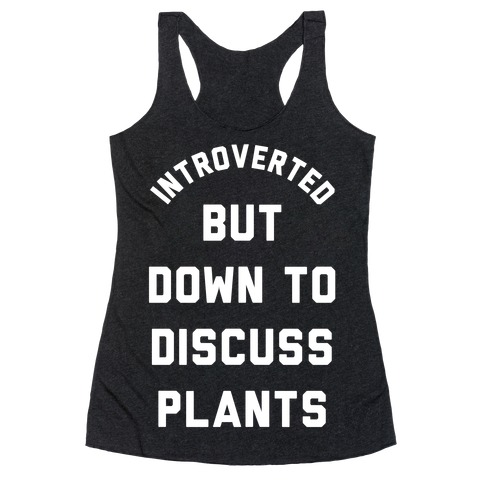 Introverted But Down to Discuss Plants Racerback Tank Top