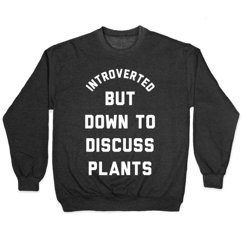 Introverted But Down to Discuss Plants Pullover