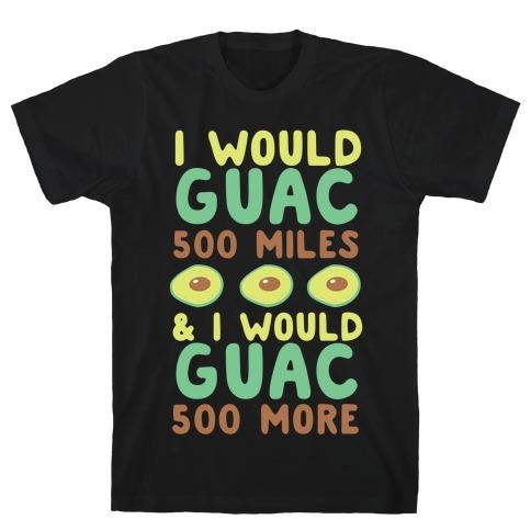 I Would Guac 500 Miles  Mens T-Shirt