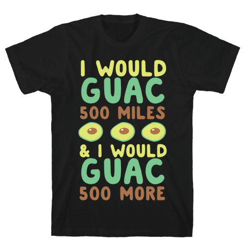 I Would Guac 500 Miles  Mens T-Shirt