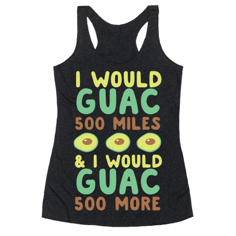 I Would Guac 500 Miles  Racerback Tank Top