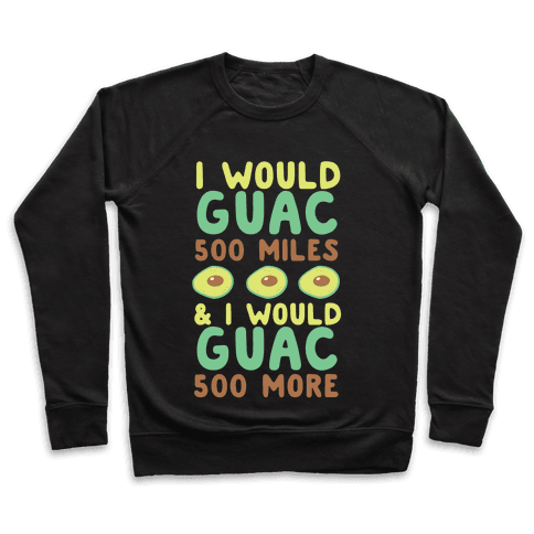 I Would Guac 500 Miles  Pullover