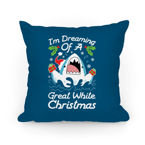 I'm Dreaming Of A Great White Christmas Pillow