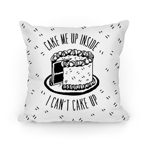 Cake Me Up Inside (I Can't Cake Up) Pillow