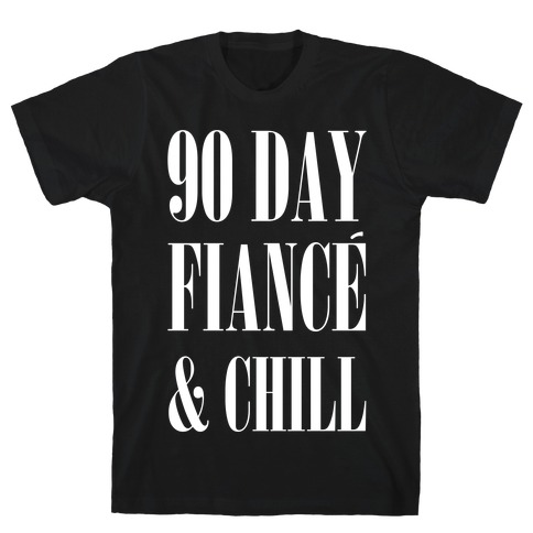 90 Day Fiance' & Chill T-Shirt