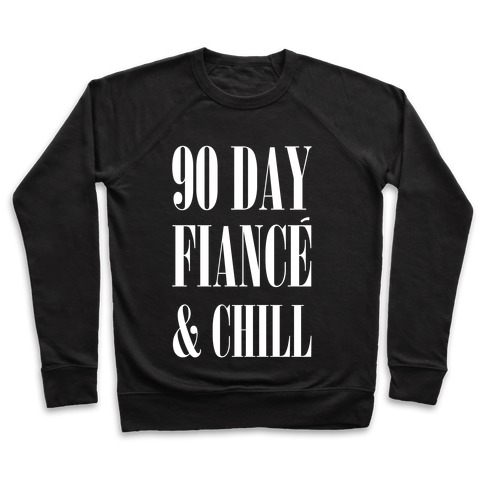90 Day Fiancé' & Chill Pullover